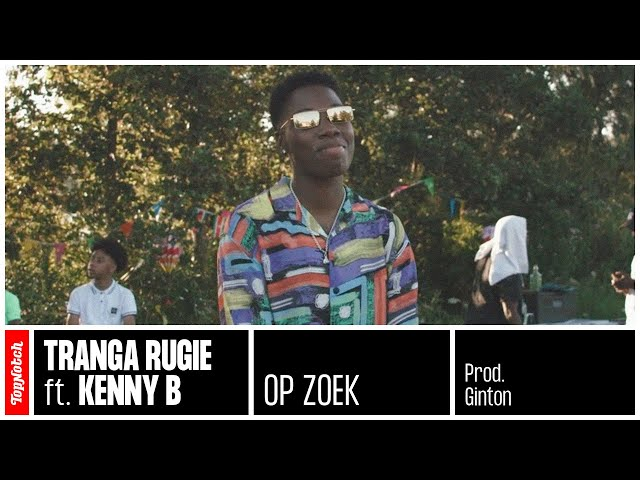 Tranga Rugie ft. Kenny B - Op Zoek (prod. Ginton)