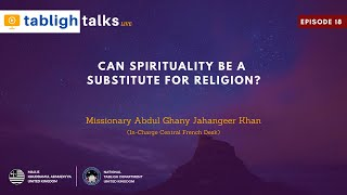 Tabligh Talks E18 - Can Spirituality be a Substitute for Religion?