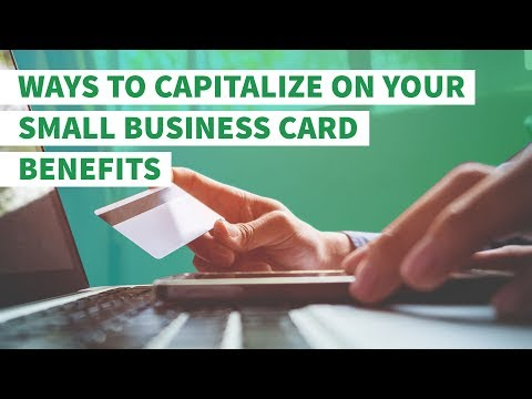 Ways To Capitalize On Your Small Business Credit Card Benefits