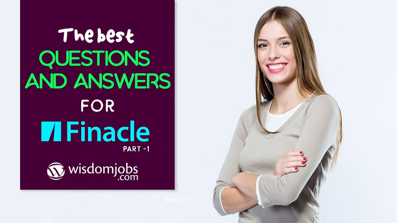 TOP 13 Finacle Interview Questions and Answers 2019 Part-1 | Finacle |  Wisdom Jobs