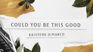 Could You Be This Good (Lyric Video) // Kristene DiMarco // Where His Light Was