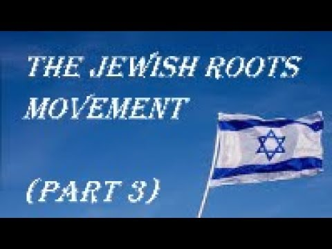 The Jewish Roots Movement ~ part 3
