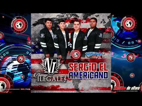 Los Nuevos Ilegales - Sergio El Americano (Estudio 2015)