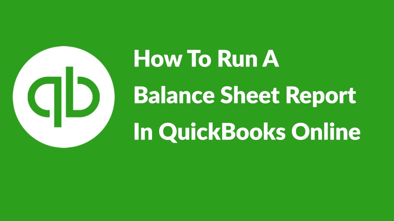 How To Run A Balance Sheet Report In QuickBooks Online - YouTube