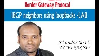 IBGP Neighbors Using Loopbacks - LAB - Video By Sikandar Shaik || Dual CCIE (RS/SP) # 35012