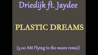 Driedijk ft Jaydee   Plastic Dreams (3 AM Flying to the Moon remix)