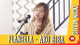 Aku Bisa - Flanella |  Cover by Silvia Nicky