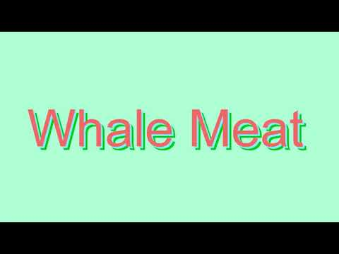 How to Pronounce Whale Meat