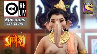 Weekly ReLIV - Vighnaharta Ganesh - 5th October 2020 To 9th October 2020 - Episodes 737 To 741