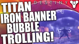 Destiny: 6 Titans = 6 Bubbles! How To Annoy The Enemy Team! (PvP Iron Banner Trolling)