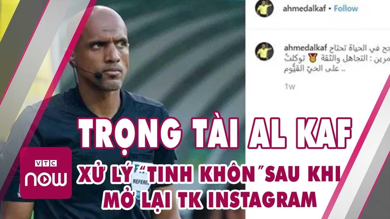 Kết quả bóng đá Việt Nam Vs Thái Lan ảnh hưởng Trọng tài Al Kaf tái xuất I Tin bóng đá 24h