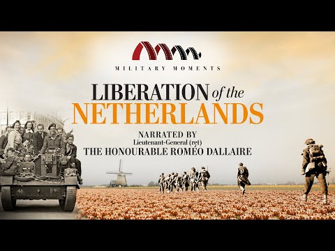 Liberation of the Netherlands | Narrated by Roméo Dallaire