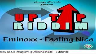 Eminoxx - Feeling Nice [Uptop Riddim] - July 2016