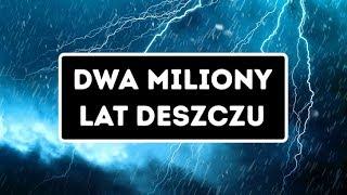 Kiedyś deszcz padał przez 2 miliony lat