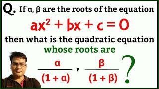 س: إذا كان ألفا ، بيتا هي جذور ax2+bx+c=0 ما هي معادلة من الدرجة الثانية جذورها أ/(1+أ) ، β/(1+بيتا)?