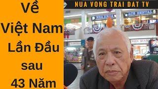 🆕 Về VN lần đầu sau 43 năm... Ô. Phạm Khôi nói gì ???