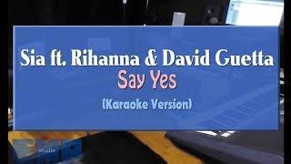 Sia ft. Rihanna & David Guetta - Say Yes (KARAOKE VERSION)
