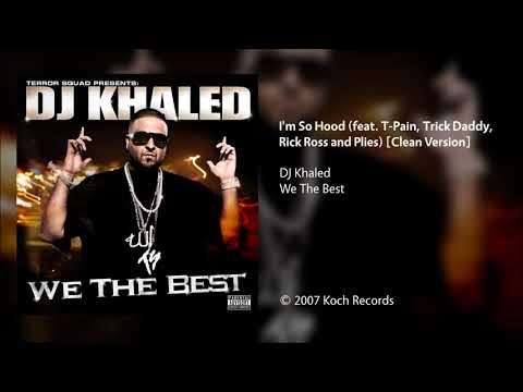 DJ Khaled - I'm So Hood (feat. T-Pain, Trick Daddy, Rick Ross & Plies) [Clean Version]