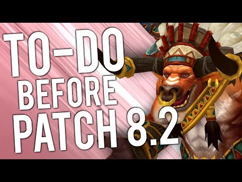 Things To-Do Before Patch 8.2! - WoW: Battle For Azeroth 8.1