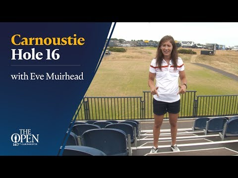 Carnoustie Hole 16 with Eve Muirhead
