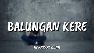 Download NDARBOY GENK - BALUNGAN KERE [ LIRIK ]