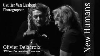 """GAUTIER VAN LIESHOUT Photographer :  """"NEW HUMANS"""" (OLIVIER DELACROIX TV Host- Documentary Filmmaker)"""