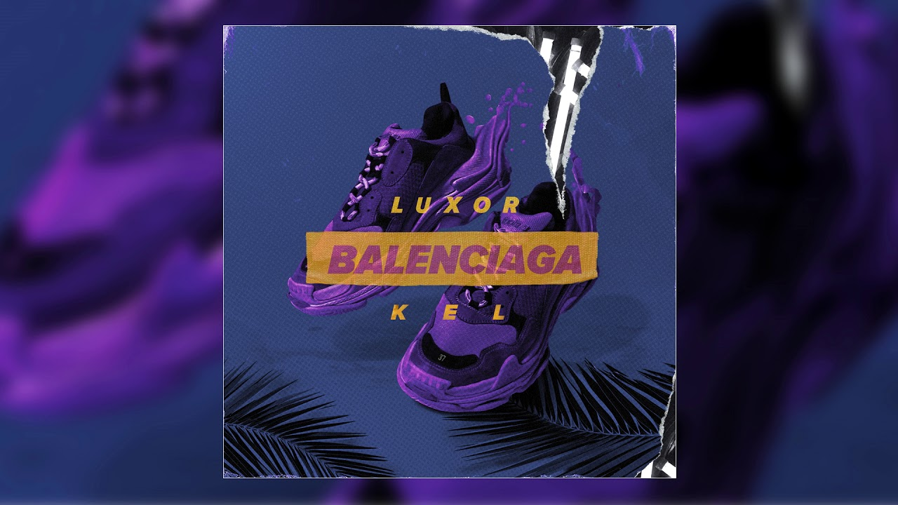 Luxor & Kel - Balenciaga (Official audio)