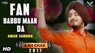 Amar Sandhu : Fan Babbu Maan Da (Full Video) Aah Chak 2017 | New Punjabi Songs 2017 | Saga Music