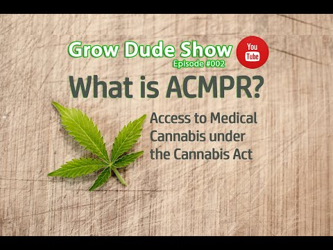 ACMPR Program In Canada Explained - Episode #002 - Grow Dude Show