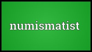 Numismatist Meaning