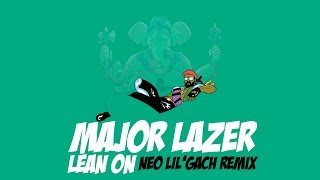 MAJOR LAZER - Lean on (NEO LIL'GACH remix) - [ FRENCHCORE ] - Free download