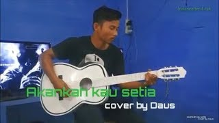 Akankah kau setia cover by Daus (chord) Mp3