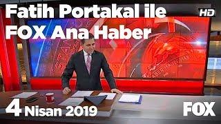 4 Nisan 2019 Fatih Portakal ile FOX Ana Haber