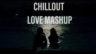 Chillout Love Mashup 2020 l Quarantine special l Yash Visual