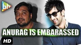 Anurag Kashyap Is A Little Embarrassed : Ranbir Kapoor