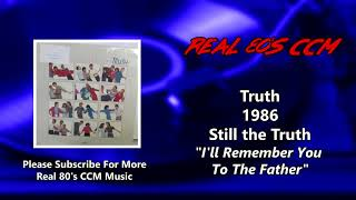 Truth - I'll Remember You To The Father (HQ)