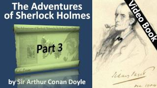 Part 3 - The Adventures of Sherlock Holmes Audiobook by Sir Arthur Conan Doyle (Adventures 05-06)(, 2011-09-25T13:14:31.000Z)