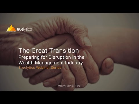 The Great Transition: Preparing for Disruption in the Wealth Management Industry