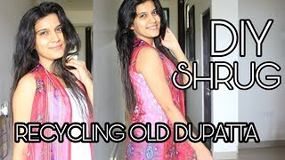 D.I.Y: Recycle Old Dupatta Into Shrug | *No Sew* | Best Recycling