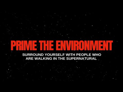 PRIME   SURROUND YOURSELF WITH PEOPLE THAT ARE WALKING IN THE SUPERNATURAL
