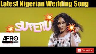 Naija 2018 Music | Kennykeyz | Superu | Nigerian Wedding song