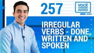 AULA DE INGLÊS 257 Irregular verbs done, written and spoken