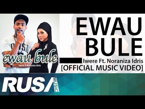 Iwere Feat  Noraniza Idris - Ewau Bule [Official Music Video] - YouTube