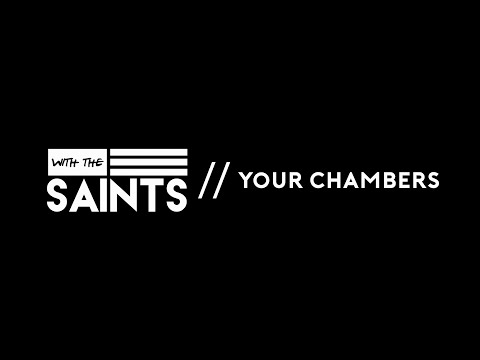 Your Chambers // Official Lyric Video // With the Saints
