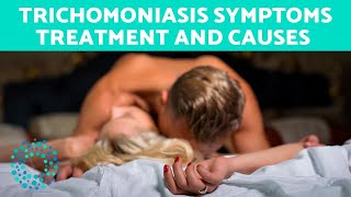 Trichomoniasis SYMPTOMS - Treatment and Causes