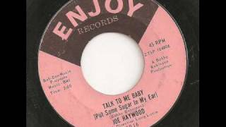 JOE HAYWOOD - TALK TO ME BABY (PUT SOME SUGAR IN MY EAR)