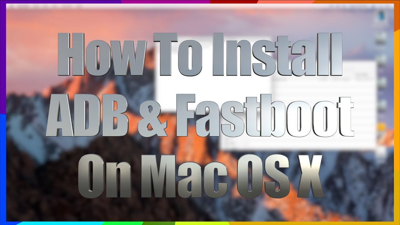 HOW TO ANDROID: Install ADB & Fastboot on Your Mac – The EASIEST & SAFEST Way – Permanent Method