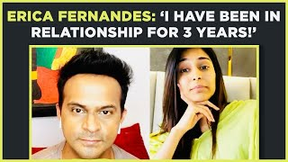 Erica:'My relationship rumours with Parth & Shaheer affects my boyfriend!'