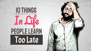 Life Lessons Learned! 10 Things In Life People Learn Too Late