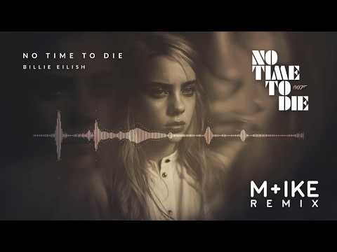 Billie Eilish – No Time To Die (M+ike Remix)